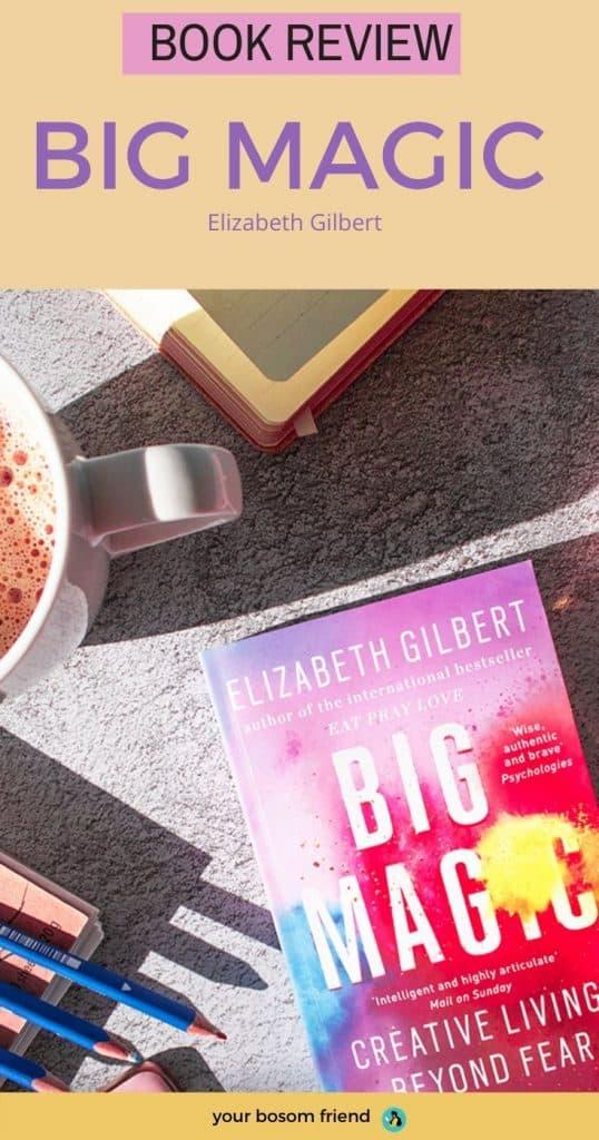 Big Magic: Creative Living Beyond Fear- Book Review-  Your Bosom Friend